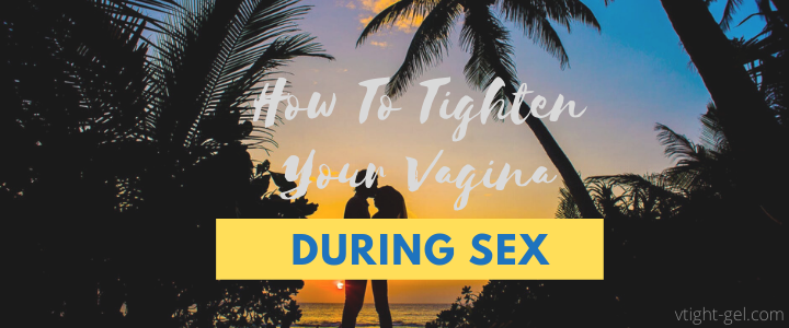 How To Tighten Your Vagina During Sex