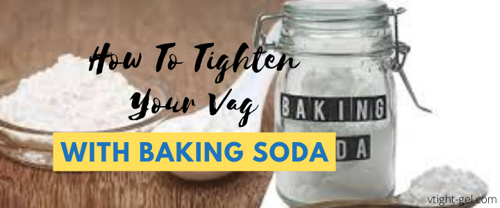 How To Tighten Your Vag With Baking Soda